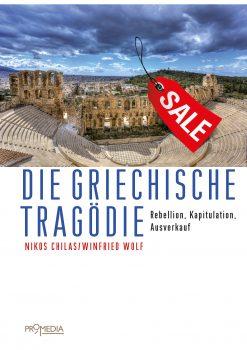 Die griechische Tragödie. Rebellion, Kapitulation, Ausverkauf / na / © Promedia Verlag / © Promedia Verlag